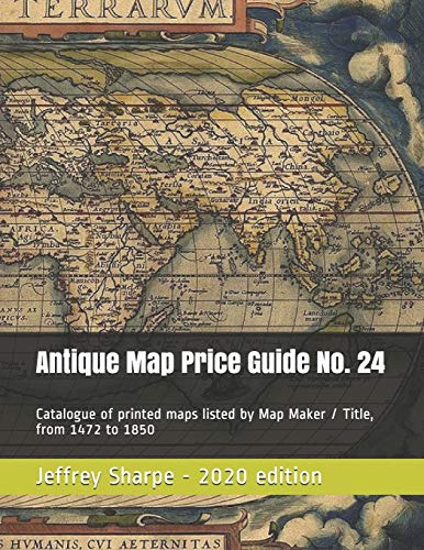 Antique Map Price Guide No. 24: Catalogue of printed maps listed by Map Maker / Title, from 1472 to 1850.