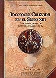 Ideología Cruzada en el Siglo XIII: Una visión desde la Castilla de Alfonso X: 274 (Historia y Geografía)