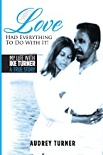 Love Had Everything to Do With It: My Life with Ike Turner, A True Story