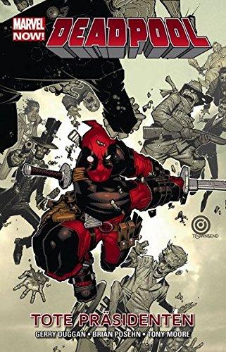 Deadpool - Marvel Now!: Bd. 1: Tote Präsidenten