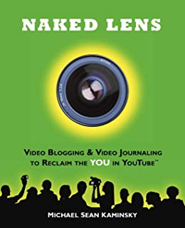 Naked Lens: Video Blogging & Video Journaling to Reclaim the YOU in YouTube