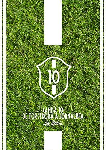Camisa 10: de torcedora a jornalista (Portuguese Edition)