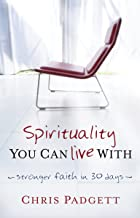 Spirituality You Can Live With: Stronger Faith in 30 Days