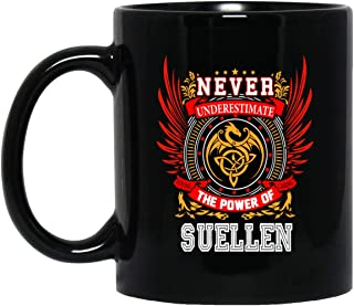 Unique Name Gifts For Suellen - Never Underestimate The Power Of Suellen Tea Cup Funny - Birthday Christmas Gag Gift For Men Women Him Her Coffee Mug Black Ceramic 11 Oz
