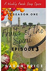 Fruits of the Spirit (Ep. 3): An Amish Romance Soap Opera (Season One Episode 3) (Fruits of the Spirit (Season One)) Kindle Edition