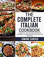 The Complete Italian Cookbook: 2 Books in 1: 600+ Authentic Recipes of Homemade Italian Food with Pasta and Pizza Specialities