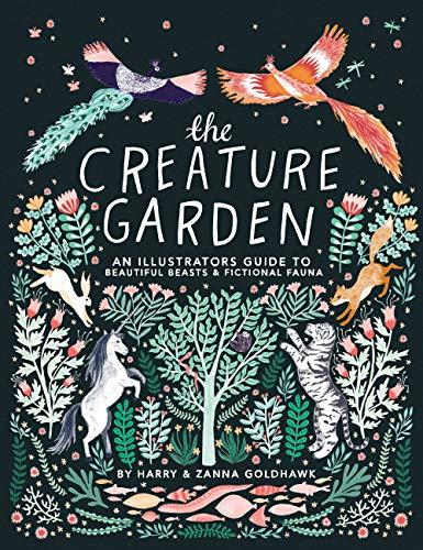 The Creature Garden: An Illustrator s Guide to Beautiful Beasts & Fictional Fauna
