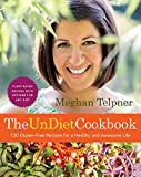 The UnDiet Cookbook: 130 Gluten-Free Recipes for a Healthy and Awesome Life: Plant-Based Meals with...