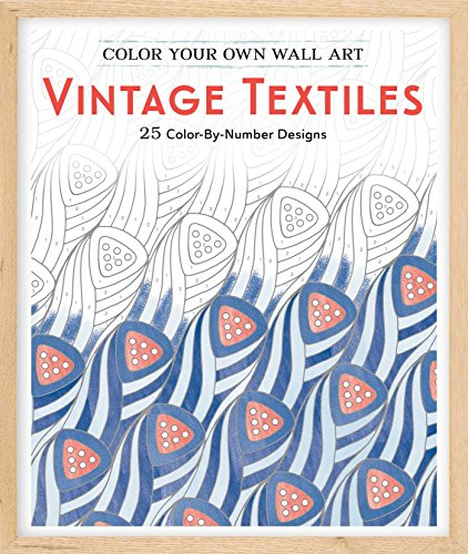 Color Your Own Wall Art Vintage Textiles: 25 Color-By-Number Designs