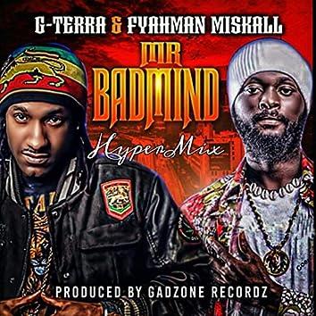 Mr Badmind (Hypermix) [feat. Fyahman Miskall]
