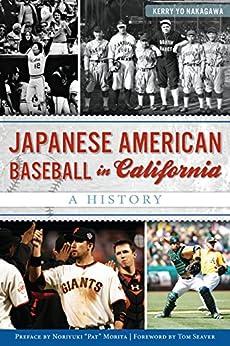 "Japanese American Baseball in California: A History (Sports) by [Kerry Yo Nakagawa, Tom Seaver, Noriyuki ""Pat"" Morita]"