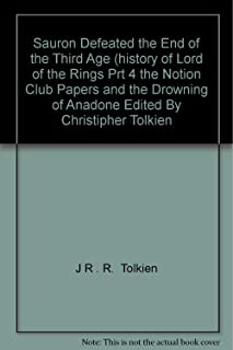 Sauron Defeated the End of the Third Age (history of Lord of the Rings Prt 4 the Notion Club Papers and the Drowning of Anadone Edited By Christipher Tolkien