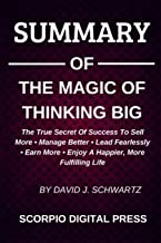 SUMMARY Of The Magic Of Thinking Big The True Scret Of Success To Sell More • Manage Better • Lead Fearlessly • Earn More ...