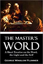 The Master's Word: A Short Treatise on the Word, the Light and the Self (1913)