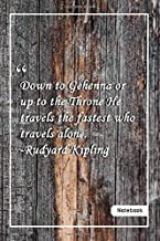 Down to Gehenna, or up to the Throne, He travels the fastest who travels alone. -Rudyard Kipling: Notebook with Unique Wooden Touch|alone quotes|Journal & Notebook|Gift Lined notebook|120 Pages