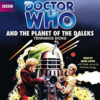 Doctor Who and the Planet of the Daleks (Classic Novel)                   By:                                                                                                                                 Terrance Dicks                               Narrated by:                                                                                                                                 Mark Gatiss                      Length: 3 hrs and 3 mins     27 ratings     Overall 4.6