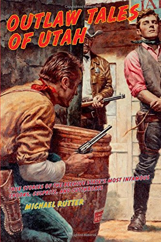 Compare Textbook Prices for Outlaw Tales of Utah: True Stories Of The Beehive State's Most Infamous Crooks, Culprits, And Cutthroats Second Edition ISBN 9780762759859 by Rutter, Michael