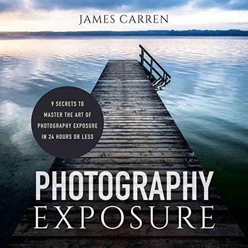 Photography Exposure     9 Secrets to Master the Art of Photography Exposure in 24h or Less              By:                                                                                                                                 James Carren                               Narrated by:                                                                                                                                 Fred DeRuvo                      Length: 41 mins     80 ratings     Overall 4.4