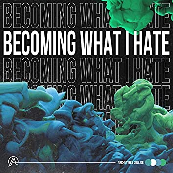 Becoming What I Hate