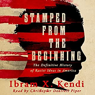 Stamped from the Beginning     The Definitive History of Racist Ideas in America              Written by:                                                                                                                                 Ibram X. Kendi                               Narrated by:                                                                                                                                 Christopher Dontrell Piper                      Length: 19 hrs and 8 mins     3 ratings     Overall 3.7