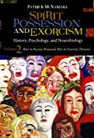 Spirit Possession and Exorcism: History, Psychology, and Neurobiology (Brain, Behavior, and Evolution)