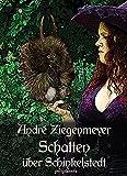 André Ziegenmeyer: Schatten über Schinkelstedt: Fabelwesen reloaded