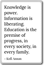 Knowledge is power. Information is liberating. E... - Kofi Annan quotes fridge magnet, White