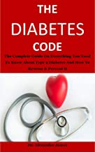 The Diabetes Code: The complete guide on everything you need to know about type 2 diabetes and how to reverse & prevent it