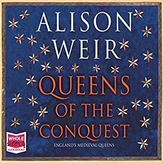 Queens of the Conquest                   By:                                                                                                                                 Alison Weir                               Narrated by:                                                                                                                                 Julia Franklin                      Length: 17 hrs and 30 mins     10 ratings     Overall 4.2