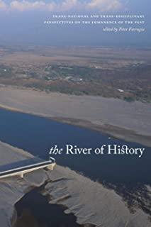 The River of History: Trans-national and Trans-disciplinary Perspectives on the Immanence of the Past