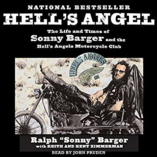 Hell's Angel     The Life and Times of Sonny Barger and the Hell's Angels Motorcycle Club              Written by:                                                                                                                                 Sonny Barger                               Narrated by:                                                                                                                                 John Pruden                      Length: 7 hrs and 41 mins     24 ratings     Overall 4.5