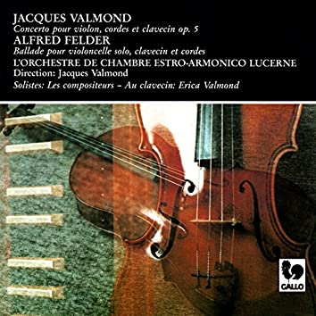 Jacques Valmond: Concerto for Violin, Strings and Harpsichord, Op. 5 - Alfred Felder: Ballade for Cello, Strings and Harpsichord