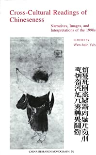Cross Cultural Readings of Chineseness: Narratives, Images, and Interpretations of the 1990s (China Research Monograph 51)