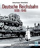 Deutsche Reichsbahn 1939-1945: Zwischen Ostfront und Atlantikwall