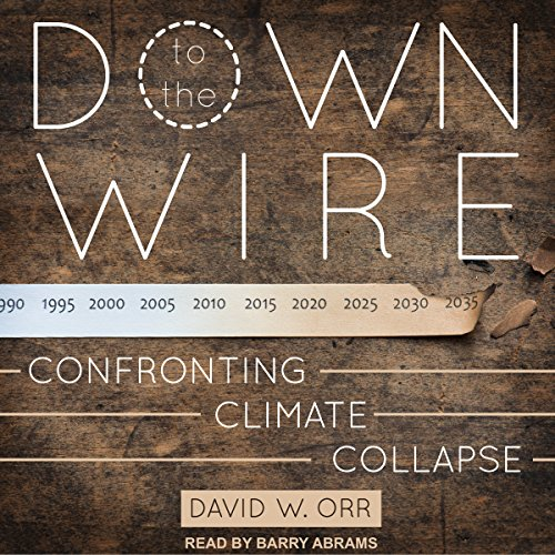 Down to the Wire     Confronting Climate Collapse              By:                                                                                                                                 David W. Orr                               Narrated by:                                                                                                                                 Barry Abrams                      Length: 8 hrs and 44 mins     Not rated yet     Overall 0.0
