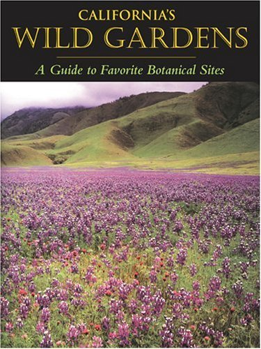 California's Wild Gardens: A Guide to Favorite Botanical Sites (2005-03-22)