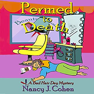 Permed to Death     The Bad Hair Day Mysteries, Book 1              By:                                                                                                                                 Nancy J. Cohen                               Narrated by:                                                                                                                                 Mary Ann Jacobs                      Length: 7 hrs and 15 mins     49 ratings     Overall 4.0