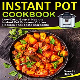 Instant Pot Cookbook     Low-Carb, Easy, and Healthy Instant Pot Pressure Cooker Recipes That Taste Incredible              By:                                                                                                                                 Brandon Hearn                               Narrated by:                                                                                                                                 Eddie Leonard Jr.                      Length: 1 hr and 17 mins     274 ratings     Overall 5.0