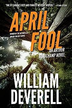 April Fool: An Arthur Beauchamp Novel by [William Deverell]