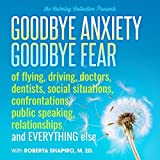 The Calming Collection-Goodbye Anxiety, Goodbye Fear-of flying, driving, doctors, dentists, social situations, confrontations, public speaking, relationships, and everything else **Guided Meditation and Hypnosis CD by Roberta Shapiro M.Ed