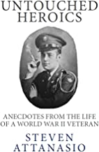 Untouched Heroics: Anecdotes from the Life of a World War II Veteran