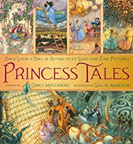 Princess Tales: Once Upon a Time in Rhyme with Seek-and-Find Pictures by [Grace Maccarone, Gail de Marcken]