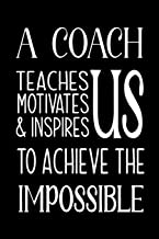 A Coach Teaches, Motivates and Inspires: Lined Journal,Thank You Gift for your best favorite Coach, Appreciation gift, thank you retirement gift ideas ... soccer - end of year funny gift for man &
