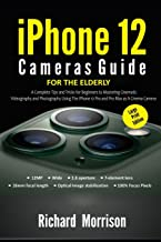 iPhone 12 Cameras Guide For The Elderly (Large Print Edition): A Complete Tips and Tricks for Beginners to Mastering Cinem...