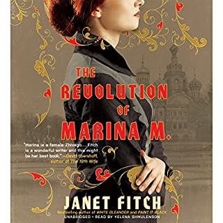 The Revolution of Marina M.                   By:                                                                                                                                 Janet Fitch                               Narrated by:                                                                                                                                 Yelena Shmulenson                      Length: 30 hrs and 25 mins     129 ratings     Overall 3.9