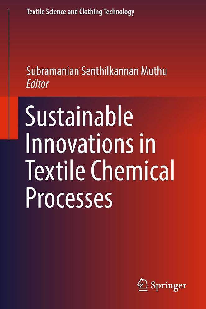 厳密に旅行代理店レースSustainable Innovations in Textile Chemical Processes (Textile Science and Clothing Technology) (English Edition)