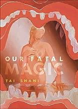 Our Fatal Magic (Strange Attractor Press)