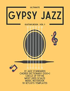Ultimate Gypsy Jazz Guitar Book - Vol 1: 22 Jazz Standards, Chords dictionary (200+), Circle of fifths, Most used scales, ...