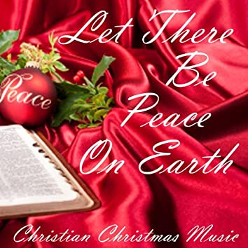 Let There Be Peace On Earth - Christian Christmas Music