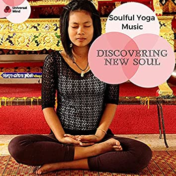 Discovering New Soul - Soulful Yoga Music